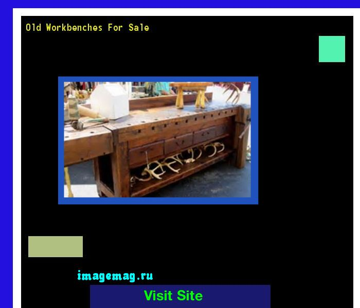 Old Workbenches For Sale 072111 - The Best Image Search