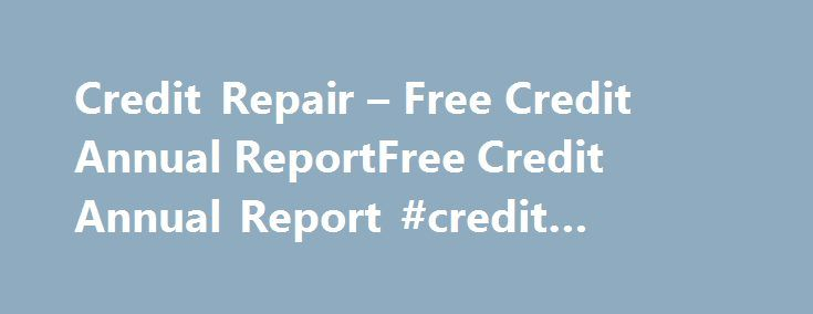 Credit Repair – Free Credit Annual ReportFree Credit Annual Report #credit #union #rates http://credits.remmont.com/credit-repair-free-credit-annual-reportfree-credit-annual-report-credit-union-rates/  #free credit repair # Main menu 1. Request For Your Credit Report Find out about your credit reports from the top three credit Bureaus. Get to know about what your potential lenders and creditors have to know about you. Know…  Read moreThe post Credit Repair – Free Credit Annual ReportFree…