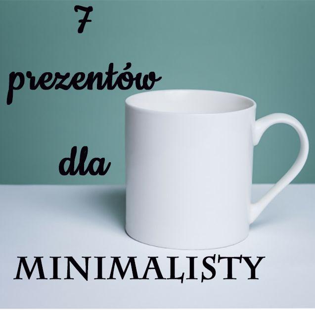7 prezentów dla minimalisty http://www.prezentujeprezenty.pl/2014/12/prezent-dla-minimalisty.html