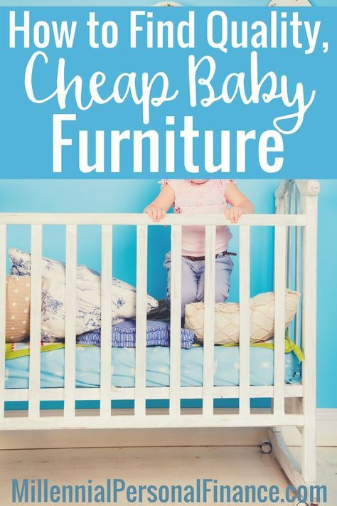 Quality baby furniture, cheap baby furniture, how to find good baby furniture, cribs, changing tables. http://www.millennialpersonalfinance.com/cheap-baby-furniture/