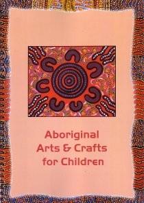The Book Garden Aboriginal Arts and Crafts for Children - Aboriginal Resources - Teaching Resources The Book Garden