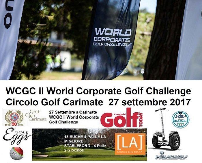 27 Settembre a Carimate WCGC il World Corporate Golf Challenge Il WCGC World Corporate Golf Challenge è la più importante e storica manifestazione golfistica rivolta alle aziende. La competizione è un vero e proprio campionato del mondo per società.
