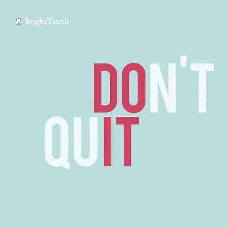 Don't quit. DO IT!  #motivation #quoteoftheday #ambition #dentalhealth #dentist #dentists #teeth #smile #dentistry #oralhealth #dentalhygiene #teethwhitening #hygiene #cosmeticdentistry #cosmetic #brighttooth2016 www.brighttooth.com