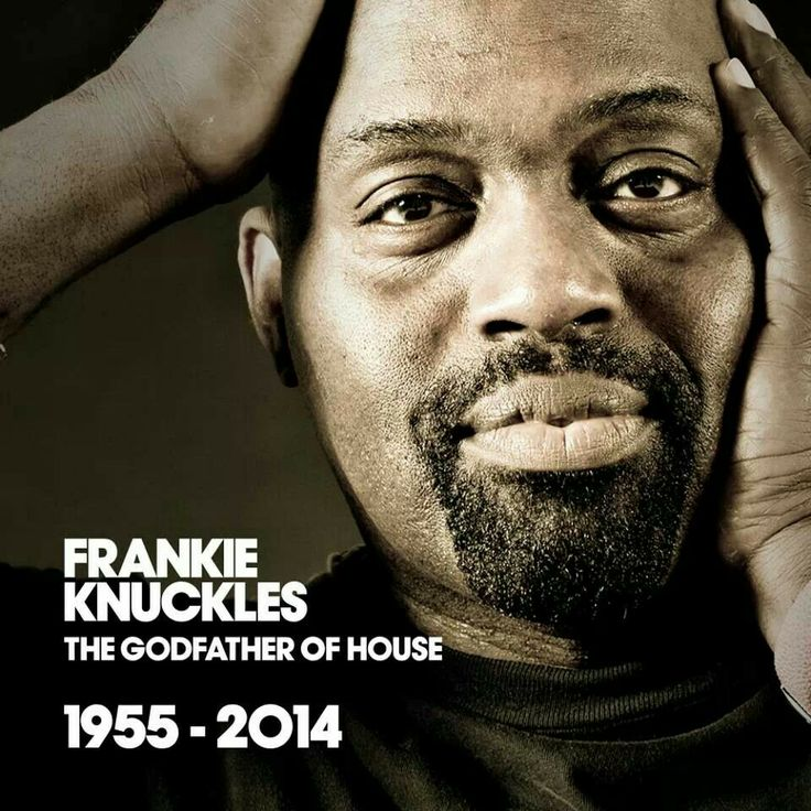 Frankie Knuckles,  a DJ that made me the happiest person on a dance floor.  REST IN PEACE Godfather of house.