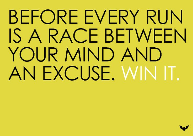 Before every run is a race between your mind and an excuse.Win it.