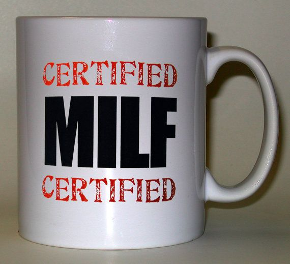 """Fun Student type humour Joke Mugs Printed with """"Certified Milf - Mother I'd Like to ****"""" Personalised mug printed both sides"""