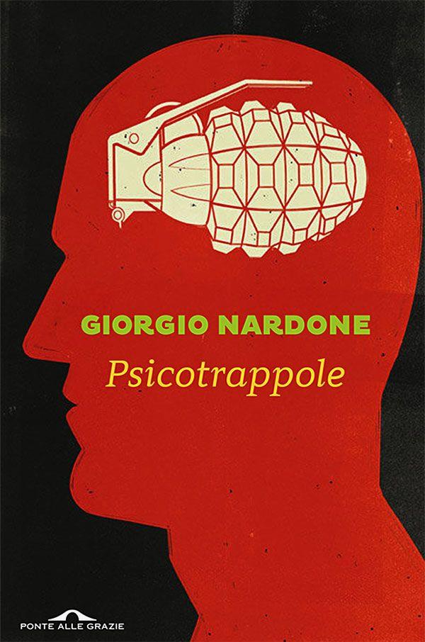 Giorgio Nardone | Publisher: Ponte alle Grazie | Design: Camille Barrios/ushadesign | Illustrator: Alessandro Gottardo (Shout)