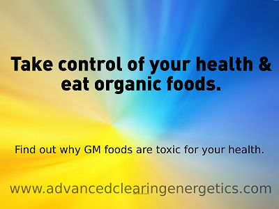 Why is eating organic foods so important? Find out now in my free ebook 'Why Shouldn't I eat Genetically Modified foods?' www.advancedclearingenergetics.com/gmo