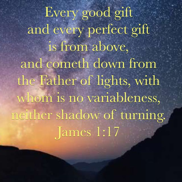 Jesus is the Father of Lights, the Giver of Every Good and Perfect Gift.