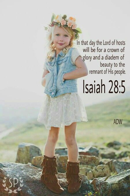 """Isaiah 28:5 NIV- """"In that day the Lord Almighty will be a glorious crown, a beautiful wreath for the remnant of his people."""""""