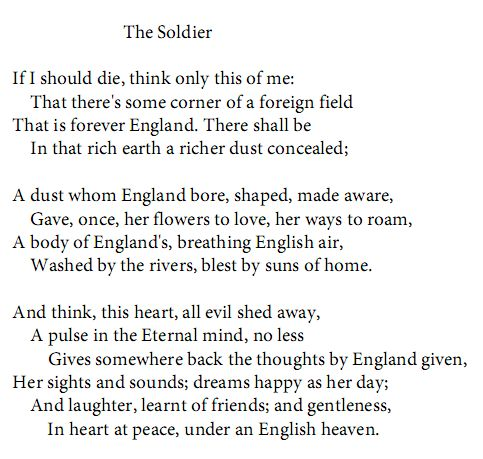 "The Soldier by British poet Rupert Brooke (1887-1915). ""If I should die, think only this of me: That there's some corner of a foreign field that is forever England."""