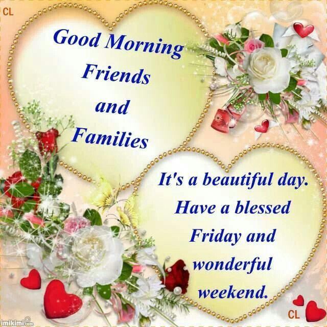 Good Morning On Friday : Good morning friends and families it s a beautiful day