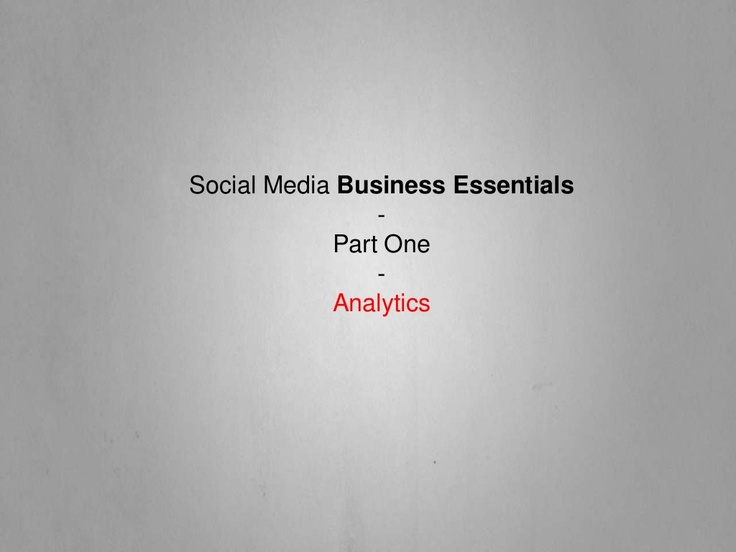 [SLIDESHARE] Social Media Business Essentials - Analytics by Cautious Train Media via Slideshare
