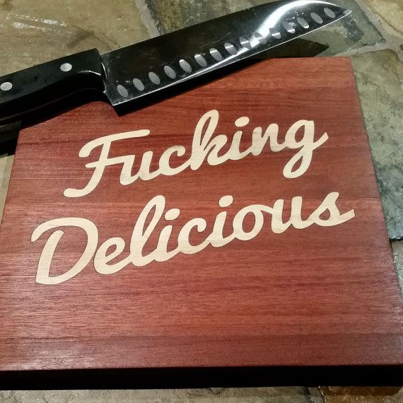 This is the first in a series i refer to as cussing boards. Sometimes, stronger words are better when cooking scrumptious food in the kitchen.  Creative, handmade gift for the chef or anyone you know who cooks f#cking delicious food!