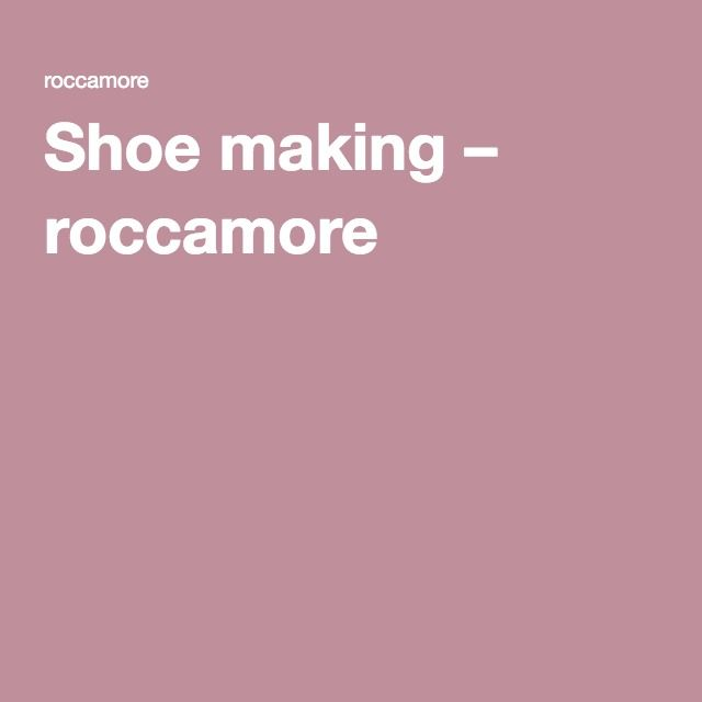 Shoe making – roccamore