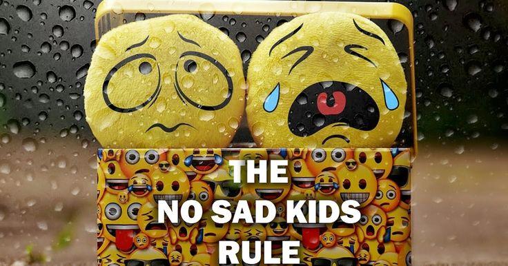 """""""No Sad Kids"""" Rule"""