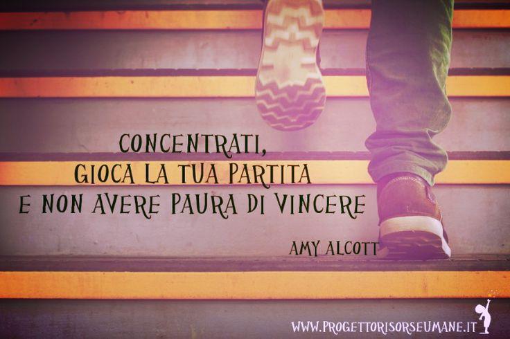 """""""Concentrati, gioca la tua partita e non avere paura di vincere"""" #AmyAlcott #obiettivi #futuro #progettorisorseumane"""