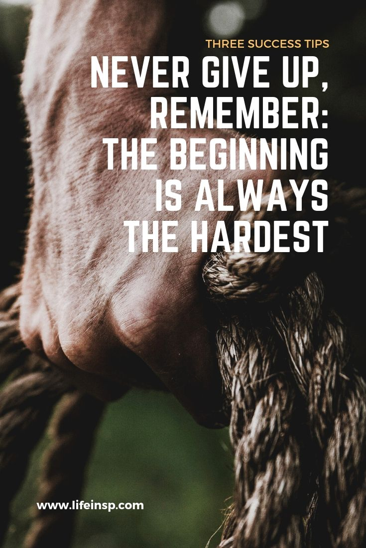 Three Success Tips The Beginning Is Always The Hardest Life