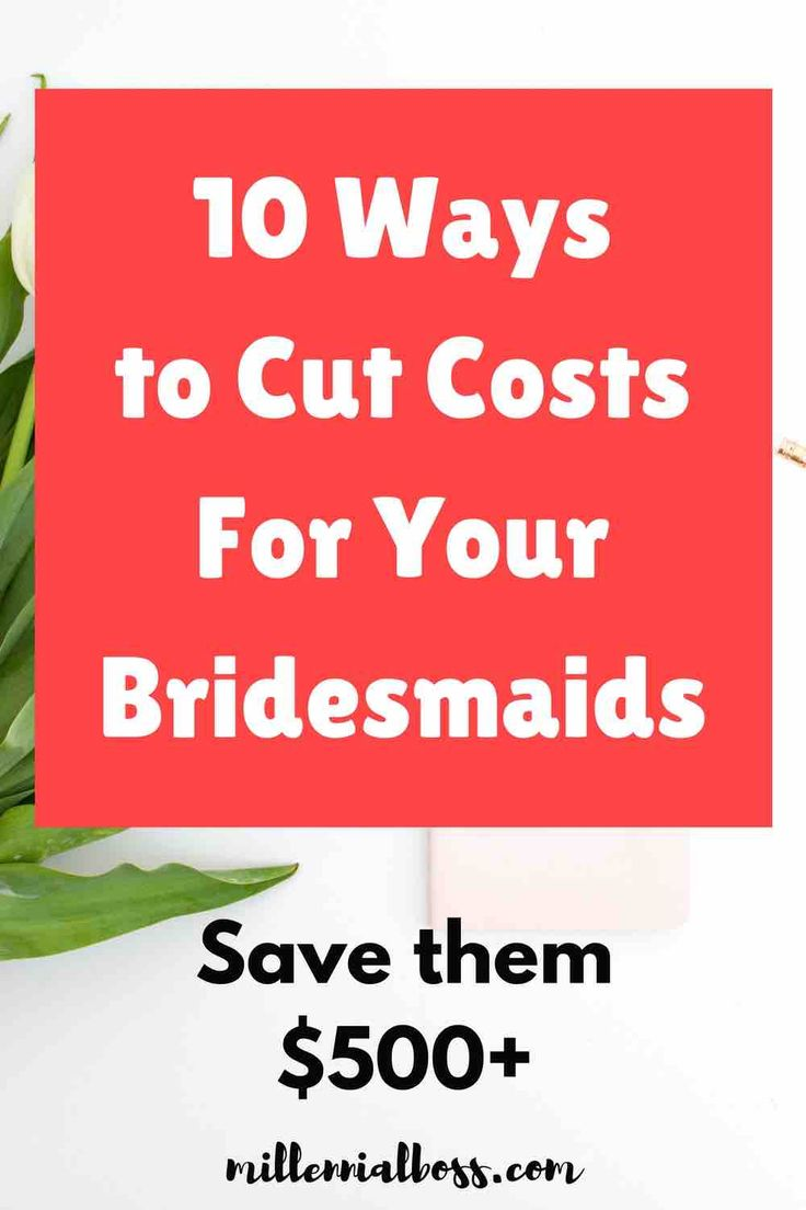 10 Ways To Minimize Costs For Guests Bridesmaids And Wedding Party