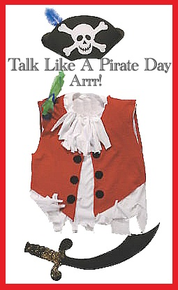 Avast there matey! Happy Talk Like a Pirate Day!
