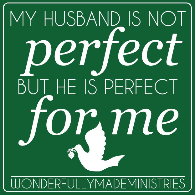 Quotes Of He Is The Perfect Man For Me: My Husband Is Not Perfect, But He Is PERFECT For Me