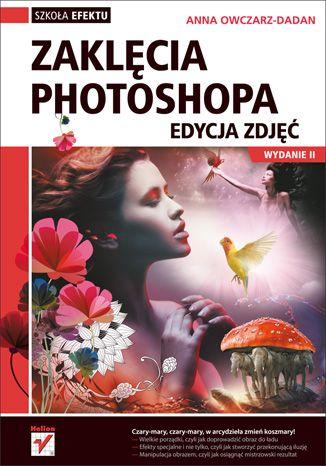 """""""Zaklęcia Photoshopa. Edycja zdjęć. Wydanie II"""" - Anna Owczarz - Dadan   #helion #fotografia #ksiazka  #photoshop"""