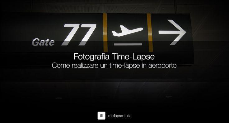TUTORIAL Come realizzare un time-lapse in aeroporto – Flying Time