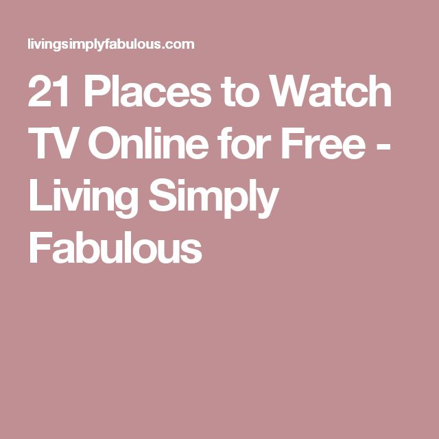 21 Places to Watch TV Online for Free - Living Simply Fabulous