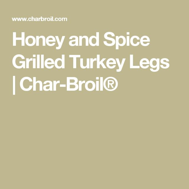 Honey and Spice Grilled Turkey Legs   Char-Broil®