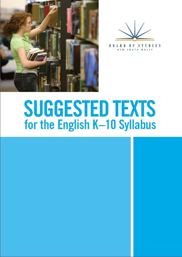 Suggested texts for the English K-10 syllabus pulished by the NSW Board odf Studies.http://syllabus.bos.nsw.edu.au/support-materials/additional-support-materials/