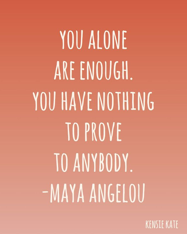 You are enough. mayaangelou