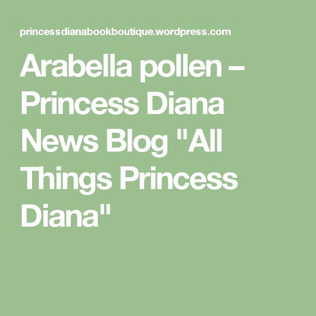 "Arabella pollen – Princess Diana News Blog ""All Things Princess Diana"""