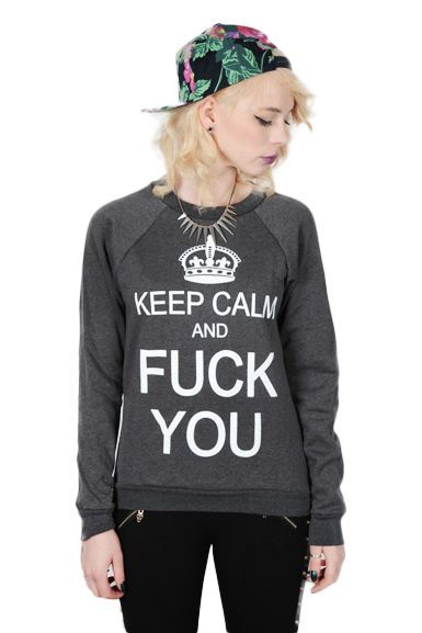 Keep Calm and Fuck You! This says it all!