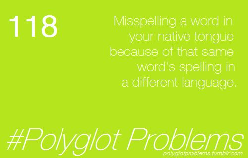 misspelling a word in your native tongue because of that same word's spelling in a different language.   #polyglot problems