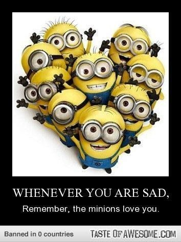 Always remember the minions love you!