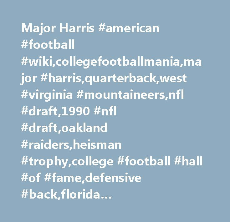 Major Harris #american #football #wiki,collegefootballmania,major #harris,quarterback,west #virginia #mountaineers,nfl #draft,1990 #nfl #draft,oakland #raiders,heisman #trophy,college #football #hall #of #fame,defensive #back,florida #gators,louisville #cardinals http://california.remmont.com/major-harris-american-football-wikicollegefootballmaniamajor-harrisquarterbackwest-virginia-mountaineersnfl-draft1990-nfl-draftoakland-raidersheisman-trophycollege-football-hall/  # Major Harris Major…