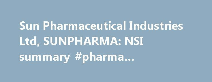 Sun Pharmaceutical Industries Ltd, SUNPHARMA: NSI summary #pharma #company #list http://pharma.nef2.com/2017/05/01/sun-pharmaceutical-industries-ltd-sunpharma-nsi-summary-pharma-company-list/  #sun pharma # Select symbol Apply Cancel Actions Apply Cancel Comparisons About the company Sun Pharmaceutical Industries Limited is an India-based generic and pharmaceutical company. The Company s business segments include US Business, which includes Western Europe, Canada, Australia, New Zealand and…