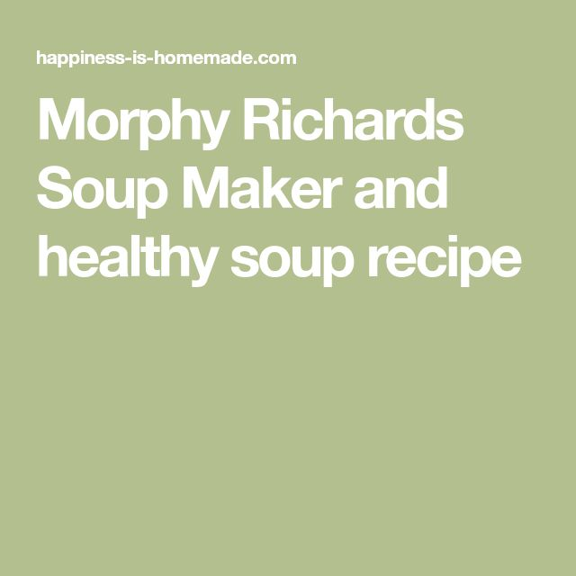 Morphy Richards Soup Maker and healthy soup recipe