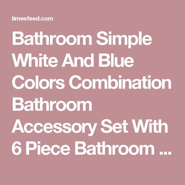 Bathroom Simple White And Blue Colors Combination Bathroom Accessory Set With 6 Piece Bathroom Accessory Sets Choosing Bathroom Accessory Sets Bamboo. Asian. Stainless Steel.  ~ Home Designing Tips