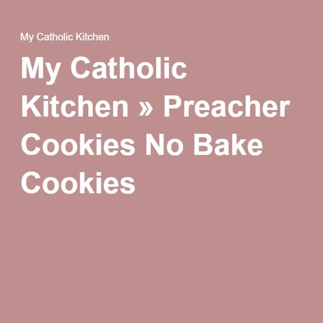 My Catholic Kitchen » Preacher Cookies No Bake Cookies