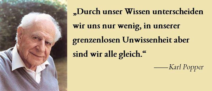 """""""Durch unser #Wissen unterscheiden wir uns nur wenig, in unserer grenzenlosen #Unwissenheit aber sind wir alle gleich."""" Karl #Popper"""