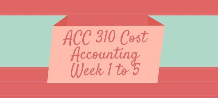 ACC 310 Cost Accounting Week 1 to 5Week 1 Assignment CVP Analysis and Price Changes, Problem 3-36DQ 1, Information for Decision Making and Cost Concepts and BehaviorDQ 2, Fundamentals of Cost Volume Profit AnalysisWeek 2 Assignment Special Orders Exercise 4-48DQ 1, Fundamentals of Cost Accounting fo