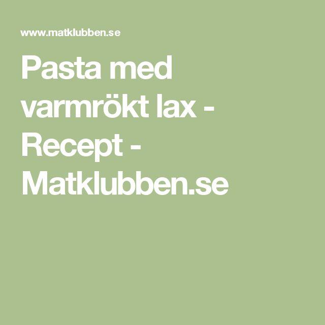 Pasta med varmrökt lax - Recept - Matklubben.se
