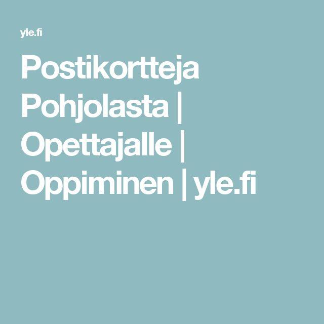 Postikortteja Pohjolasta | Opettajalle | Oppiminen | yle.fi