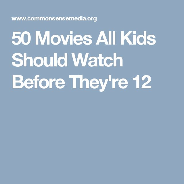 50 Movies All Kids Should Watch Before They're 12
