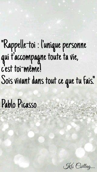 """Des rêves et des mots...""""Rappelle-toi : l'unique personne qui t'accompagne toute ta vie,C'est toi même """" Pablo Picasso"""