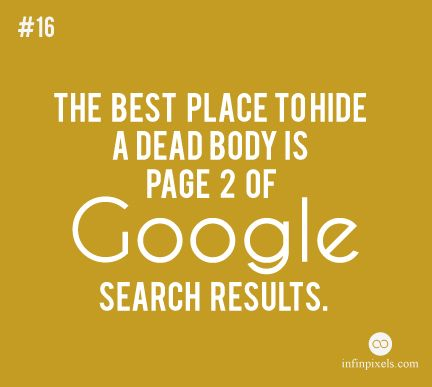 The best place to hide a dead body is page 2 of Google search results. #seo #quotes