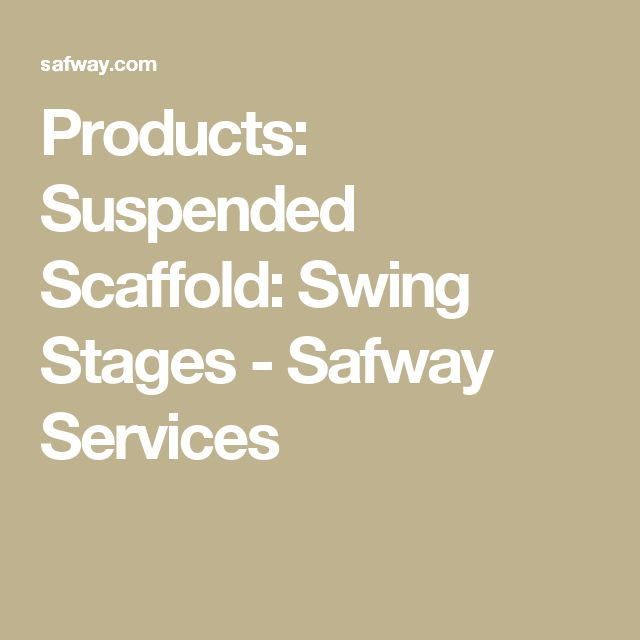 Products: Suspended Scaffold: Swing Stages - Safway Services