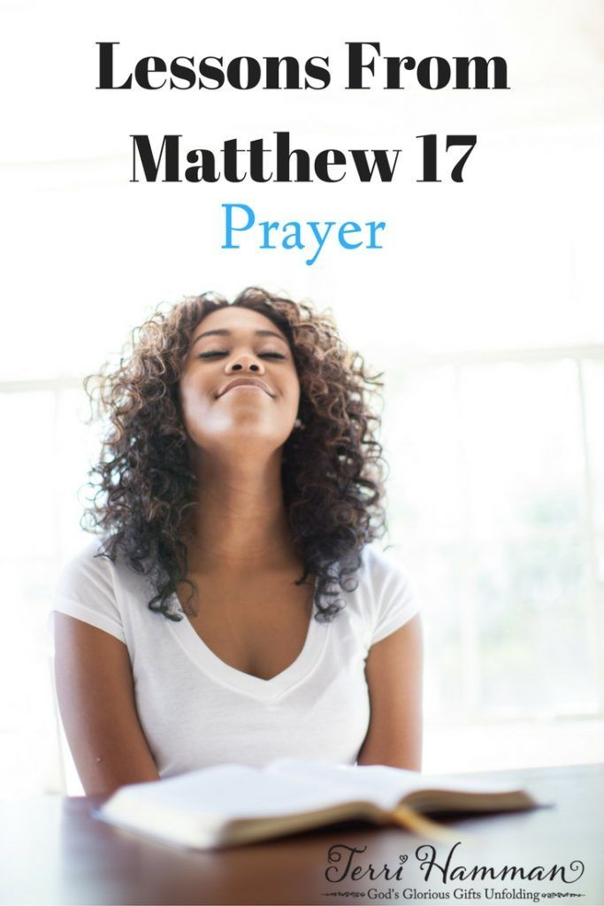 Prayer is the backbone of a Christian woman's walk of faith. Let's study what Matthew 17 teaches on the subject of prayer.