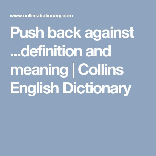 Push back against ...definition and meaning | Collins English Dictionary